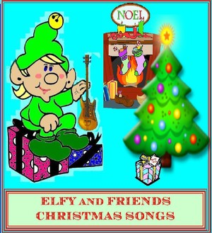 ELFY and FRIENDS Christmas Songs
